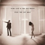 Nick Cave The Bad Seeds push the sky away